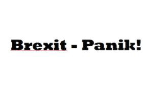Brexit – Panik!