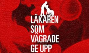 """""""Läkaren som vägrade ge upp"""" – Nuläget för dokumentären påsken 2017"""